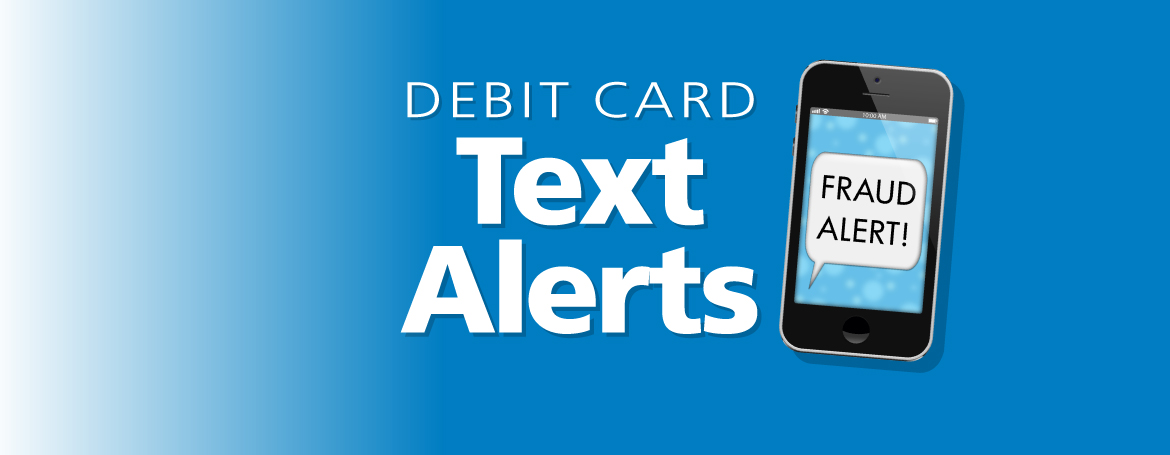 "Image of a smart phone with ""Fraud Alerts"" on it. Debit card text alerts"