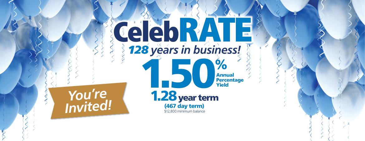 Birthday CD Graphic with balloons, 128 years in business, 1.50% APY*, 1.28 year term, $12,800 min opening balance, click for more details.