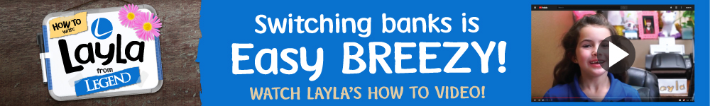 Switching banks is easy breezy. Watch Layla's How to Video, picture of Layla with a Play icon for the video