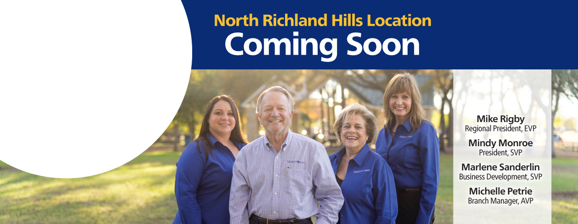 North Richland Hills Locations Coming Soon. Photo of our bankers - Mike Rigby, Regional President, EVP, Mindy Monroe, President, SVP, Marlene Sanderlin, Business Development, SVP, Michelle Petrie, Branch Manager, AVP