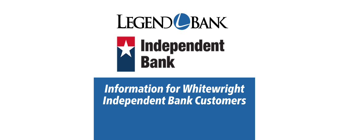 Legend Bank, Independent Bank logos. information for Whitewright Independent Bank Customers.